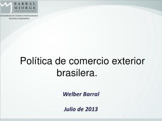 Política de comercio exterior  brasilera .  Welber  Barral Julio  de 2013