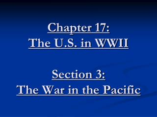 Chapter 17: The U.S. in WWII  Section 3: The War in the Pacific