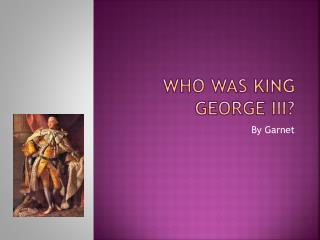 Who was King George III?