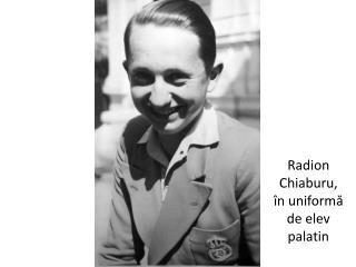 Radion Chiaburu, în uniformă de elev palatin