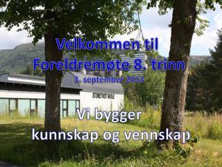 Velkommen til  Foreldremøte 8 .  trinn 3 .  september  2013