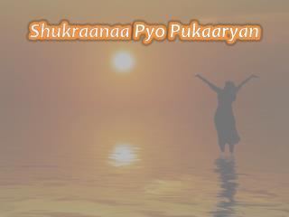 Shukraanaa Pyo Pukaaryan