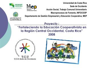 Proyecto :  Fortaleciendo la Educaci n Cooperativista en la Regi n Central Occidental, Costa Rica  2008