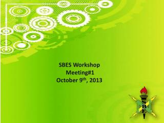 SBES Workshop  Meeting#1 October 9 th , 2013