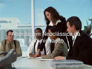 Abordagem Neocl ssica da  Administra  o