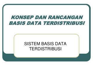 KONSEP DAN RANCANGAN BASIS DATA TERDISTRIBUSI