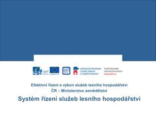 Efektivní řízení a výkon služeb lesního hospodářství  ČR – Ministerstvo zemědělství