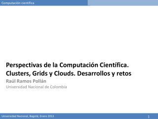 Perspectivas de la Computación  Científica .  Clusters ,  Grids  y  Clouds . Desarrollos y retos