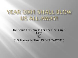 Year 2001 shall blow us all away!