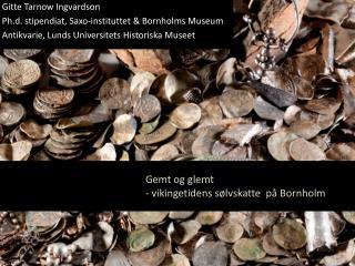 Gemt og glemt  - vikingetidens s�lvskatte  p� Bornholm