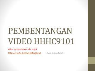 PEMBENTANGAN VIDEO HHHC9101