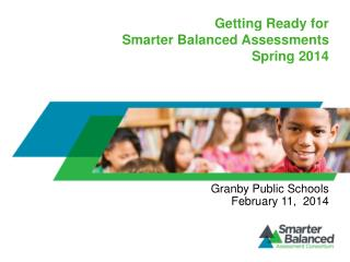Getting Ready for   Smarter Balanced Assessments Spring 2014