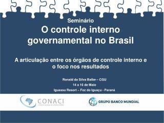 Ronald da Silva  Balbe  – CGU 14 a 16 de  Maio Iguassu Resort –  Foz  do Iguaçu - Paraná