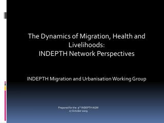 The Dynamics of Migration, Health and Livelihoods:  INDEPTH Network Perspectives   INDEPTH Migration and Urbanisation Wo