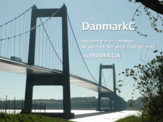 DanmarkC Ikke bare grunde – vi sælger  beliggenhed, synlighed, tilgængelighed - og  FREDERICIA