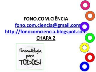 FONO.COM.CIÊNCIA fono.ciencia@gmail fonocomciencia.blogspot CHAPA 2