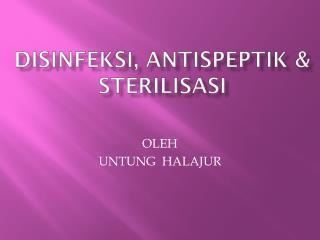 DiSINFEKSI ,  antispeptik  & STERILISASI