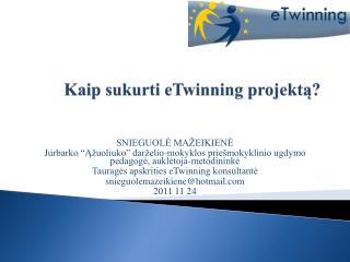 Kaip sukurti  eTwinning  projektą?