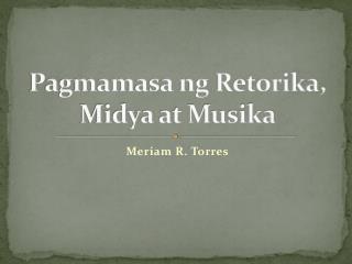 Pagmamasa ng Retorika, Midya at Musika