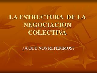 LA ESTRUCTURA  DE LA NEGOCIACION COLECTIVA