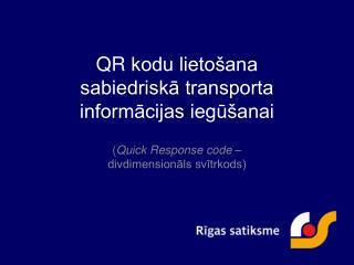 QR  kodu lietošana sabiedriskā transporta informācijas iegūšanai
