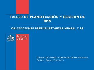TALLER DE PLANIFICACIÓN Y GESTION DE RHS OBLIGACIONES PRESUPUESTARIAS MINSAL Y SS