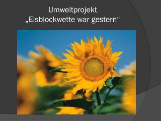 "Umweltprojekt  ""Eisblockwette war gestern"""