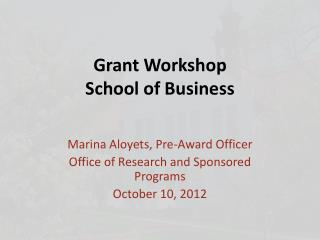 Grant Workshop  School of Business