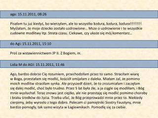 do Agi: 15.11.2011, 15:10 Proś za wstawiennictwem JP II. Z Bogiem, m.