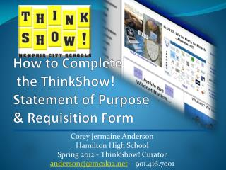 How to Complete  the  ThinkShow !  Statement of Purpose  & Requisition Form