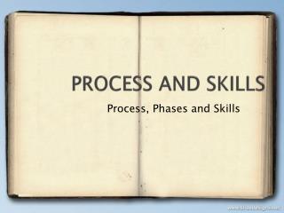 PROCESS AND SKILLS