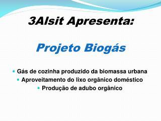 3Alsit Apresenta:  Projeto Biogás
