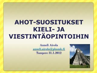 Anneli Airola anneli.airola@pkamk.fi Tampere 31.1.2012