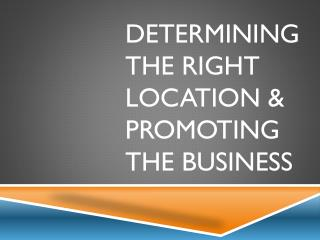 Determining the right location & promoting the business