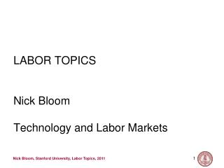 LABOR TOPICS Nick Bloom Technology and Labor Markets