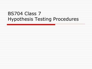 BS704 Class  7  Hypothesis  Testing Procedures