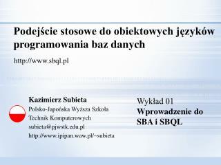 Kazimierz Subieta Polsko-Japońska Wyższa Szkoła  Technik Komputerowych subieta@pjwstk.pl