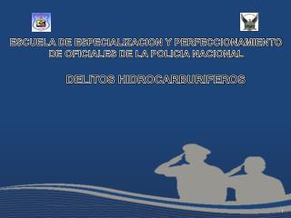 ESCUELA DE ESPECIALIZACION Y PERFECCIONAMIENTO DE OFICIALES DE LA POLICIA NACIONAL