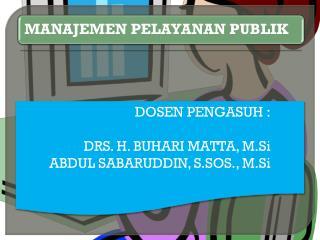 DOSEN PENGASUH : DRS. H. BUHARI MATTA,  M.Si ABDUL SABARUDDIN, S.SOS.,  M.Si