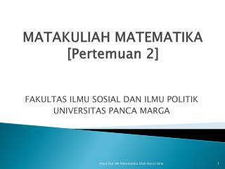 MATAKULIAH MATEMATIKA [ Pertemuan  2]