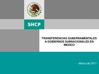 TRANSFERENCIAS GUBERNAMENTALES A GOBIERNOS SUBNACIONALES EN MEXICO