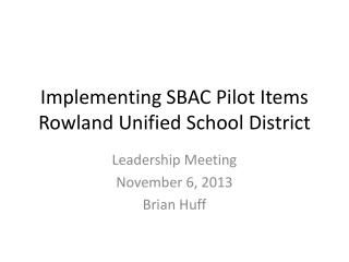 Implementing SBAC Pilot Items Rowland Unified School District