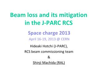 Beam loss and its  mitigation in  the  J-PARC RCS Space charge 2013 April 16-19, 2013 @ CERN