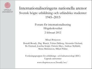 Forum för internationalisering Högskoleverket 2 februari 2012 Mikael Börjesson