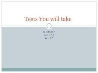 Tests You will take