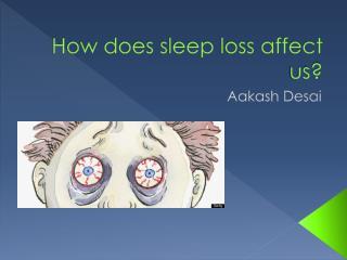How does sleep loss affect us?