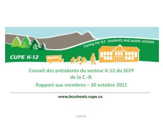 Conseil des présidents du secteur K-12 du SCFP de la C.-B. Rapport aux membres– 20 octobre 2011