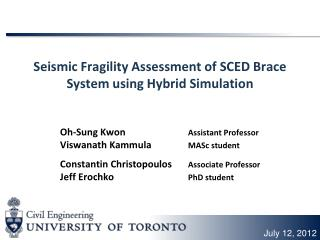 Seismic Fragility Assessment of SCED Brace System  us ing Hybrid Simulation