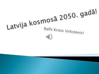 Latvija kosmosā 2050. gadā!