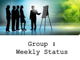 Group 1 Weekly Status